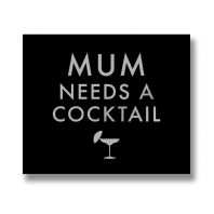 'Mum Needs A Cocktail'  Black Plaque With Silver Lettering